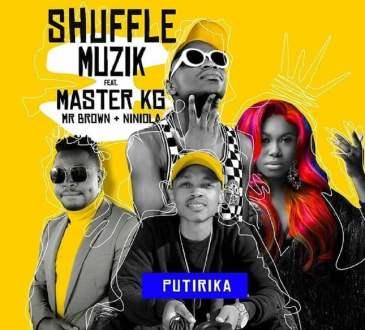Shuffle Muzik ft Niniola, Master KG & Mr Brown - Putirika