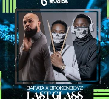 Barata feat. Broken Boyz - Last Glass