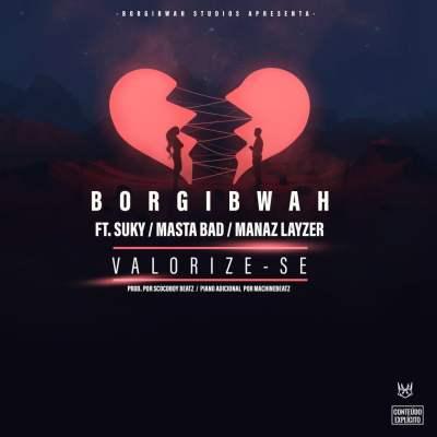 Borgibwah feat. Suky, Masta Bad & Manaz Layzer – Valorize-se
