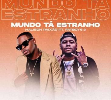 Halison Paixão feat. FatBoy6.3 - Mundo Tá Estranho
