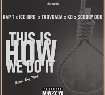 Rap T ft. Ice Bird, Trovoada, KD, Scooby Doo - This Is How We Do It