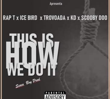 Rap T ft. Ice Bird, Trovoada, KD, Scooby Doo - This Is How We Do It