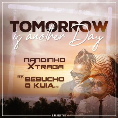 Nandinho Xtraga - Tomorrow Is Another Day (feat. Bebucho Q Kuia)