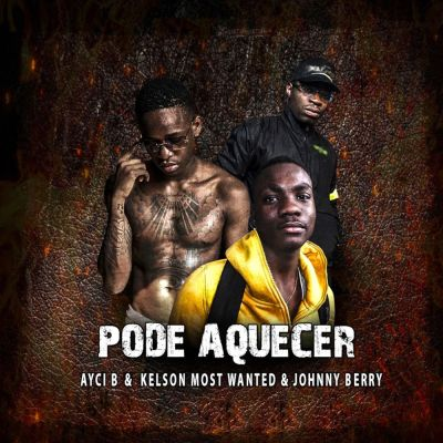 Ayci B - Pode Aquecer (feat. Kelson Most Wanted & Johnny Berry)
