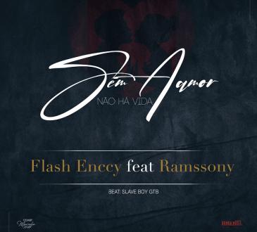 FLASH Enccy feat Ramssony - Sem amor nao ha vida (prod. by slave boy GTB )