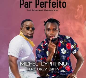 Michel Cypriano - Par Perfeito (feat. Dikey Latify)