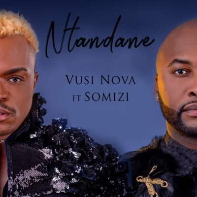 Vusi Nova - Ntandane (feat. Somizi)