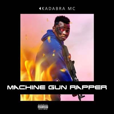 Kadabra Mc - Machine Gun Rapper (Tchaya Records)