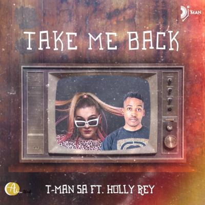 T-Man SA - Take Me Back (feat. Holly Rey)