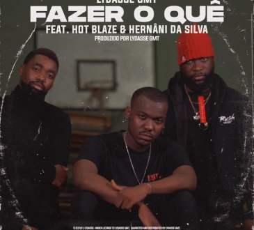 Lydasse GMT - Fazer O Quê (Feat. Hot Blaze & Hernâni Blaze)