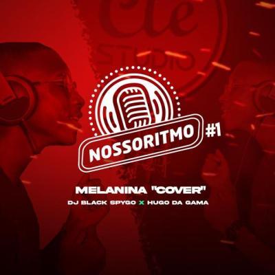 Dj Black Spygo & Hugo Da Gama - Nosso Ritmo #1, Melanina (Cover)