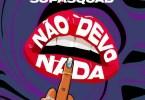 Blaya - Não Devo Nada (feat. Supa Squad)