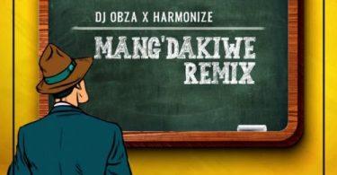 DJ Obza - Mang'Dakiwe (Remix) [feat. Harmonize, Leon Lee]