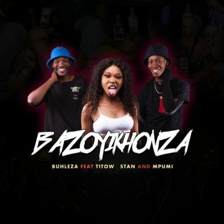 Buhleza - Bazoyikhonza (feat. Mpumi, Stan & Titow)