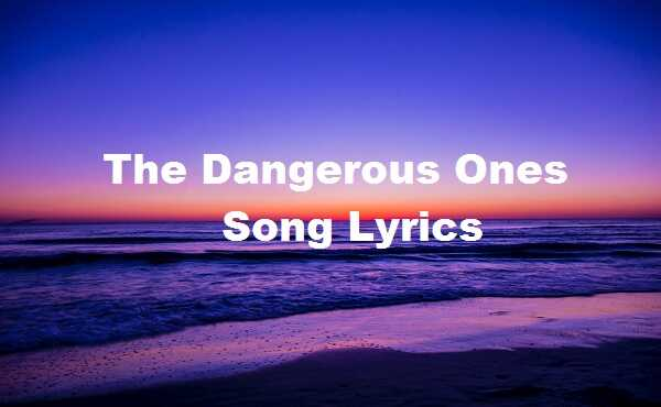 Photo of The Dangerous Ones Song Lyrics – Kasey Anderson