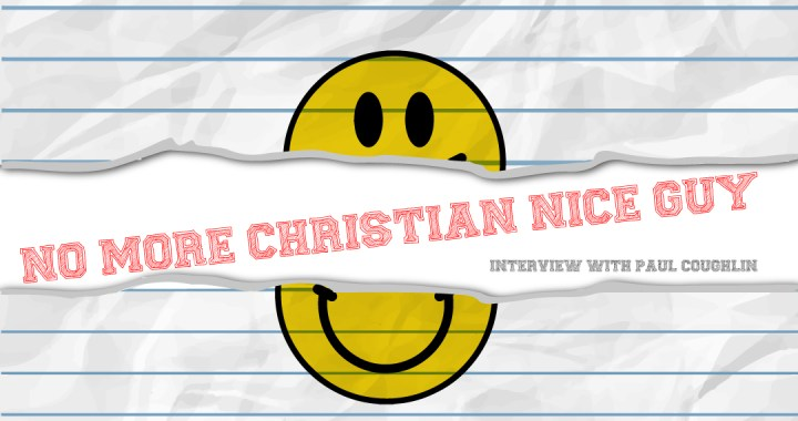 No More Christian Nice Guy: Book Interview With Paul ...