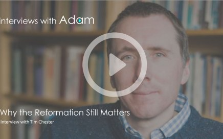 Tim Chester - Why the Reformation Still Matters