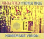 'Homemade Vision' by Angela Perley And The Howlin' Moons (Album)