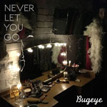 'Never Let You Go' by Bugeye (EP)