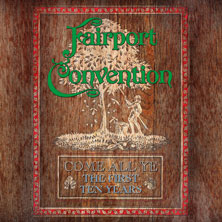 'Come All Ye – The First 10 Years' by Fairport Convention (Album)