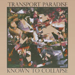 'Transport Paradise' by Known To Collapse (Album)