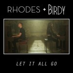 'Let It All Go' by Rhodes & Birdy (Single)