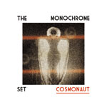 'Cosmonaut' by The Monochrome Set (Album)