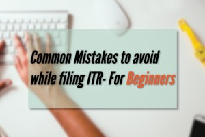 Mistakes to avoid while filing ITR for beginners