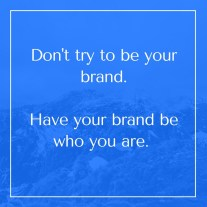 Have your brand be who you are
