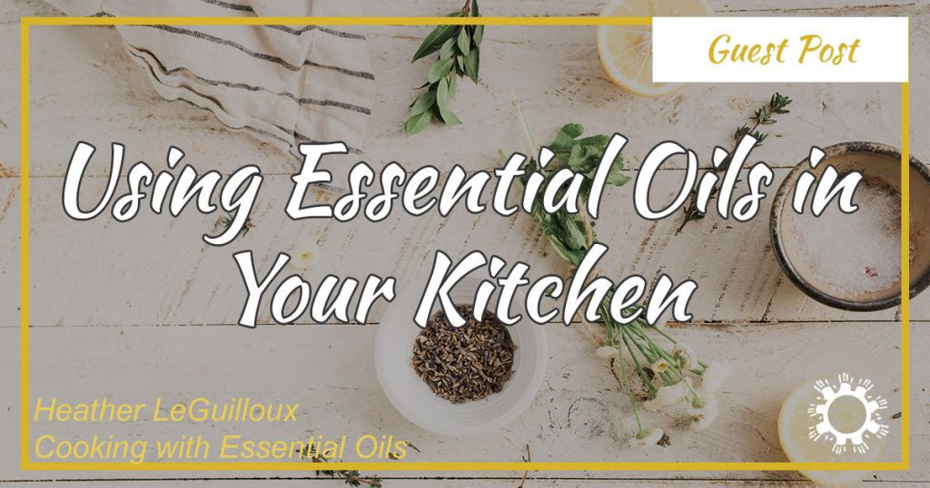 Using Essential Oils in Your Kitchen