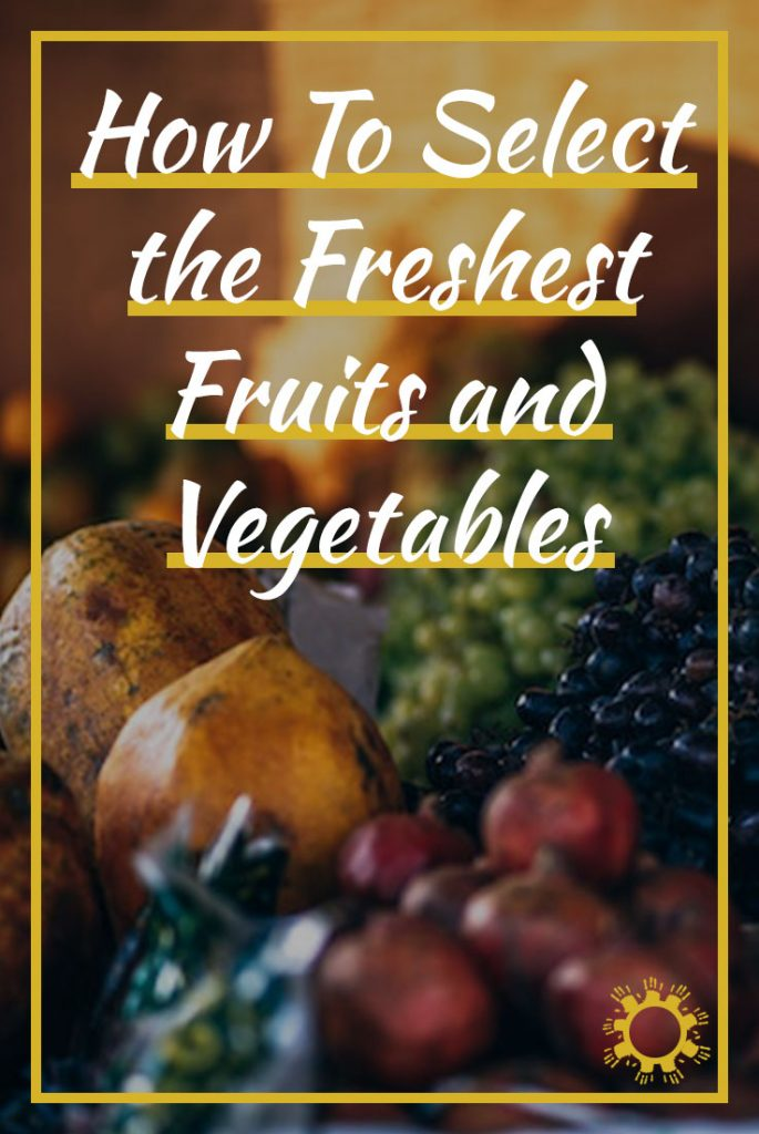 How To Select the Freshest Fruits and Vegetables