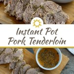 Instant Pot Pork Tenderloin sliced on a bamboo tray with dipping sauce in a round white bowl behind all on a wooden surface (with title overlay)