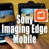 Sony Imaging Edge Mobile App - Transfer Photos to Mobile Device and Remote Control Camera