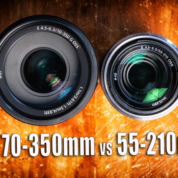 Sony E 70-350mm G OSS lens vs E 55-210mm OSS Lens