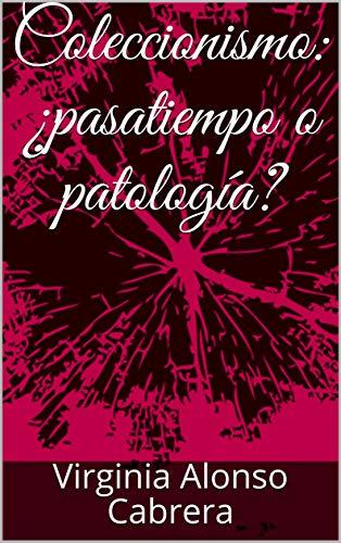 Coleccionismo: ¿pasatiempo o patología? Versión Kindle