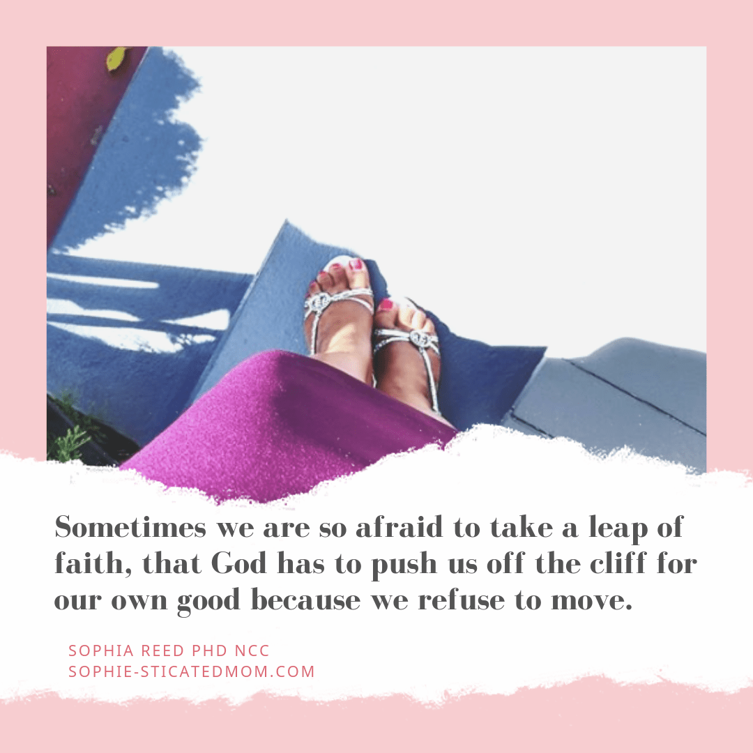 Sometimes we are so afraid to take a leap of faith, that God has to push us off the cliff for our own good because we refuse to move.