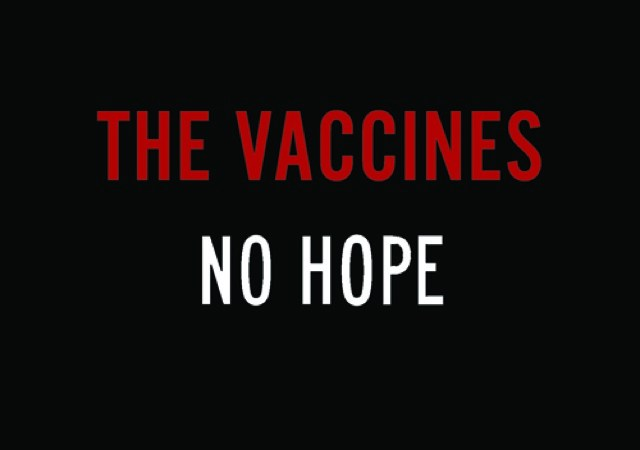 The Vaccines No Hope