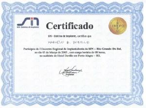 CERTIFICADO SIN -Sistema de Implante. certifica que Marcelo B. Borille Participou do  I Encontro Regional de Implantodontia da SIN - Rio Grande Do Sul, no dia O5 de Março de 2005, com carga horária de 08 horas, no auditório do Hotel Deville. em Porto Alegre - RS