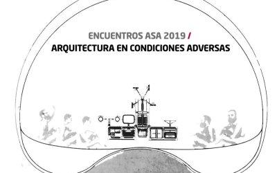 ENCUENTROS ASA 2019: Arquitectura en Condiciones Adversas