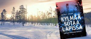Uutuuskirja Kylmää sotaa Lapissa kokoaa hyisiä tosikertomuksia suurvaltojen ja Suomen kovasta pelistä pohjoisessa