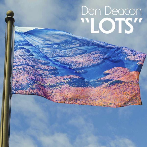 Dan Deacon  - Lots