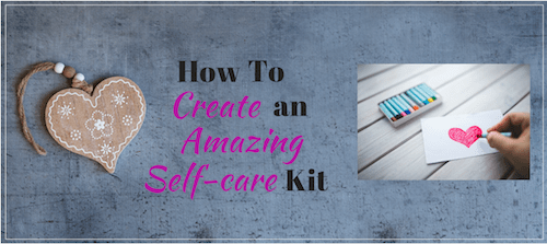 How To Create an Amazing Self-Care Kit