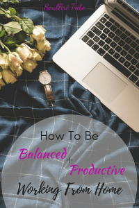 How to Be Balanced and Productive working From Home