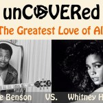 unCOVERed featuring The Greatest Love of All with George Benson VS. Whitney Houston