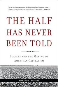 Book cover of The Half Has Never Been Told by Edward Baptist
