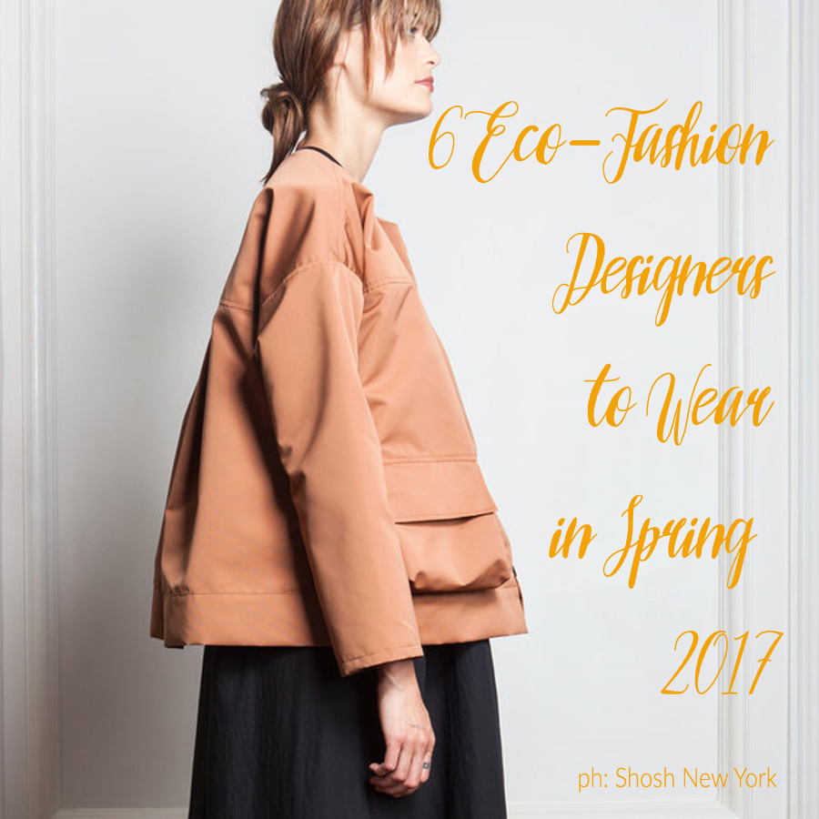 Eco-fashion designers to wear in spring 2017