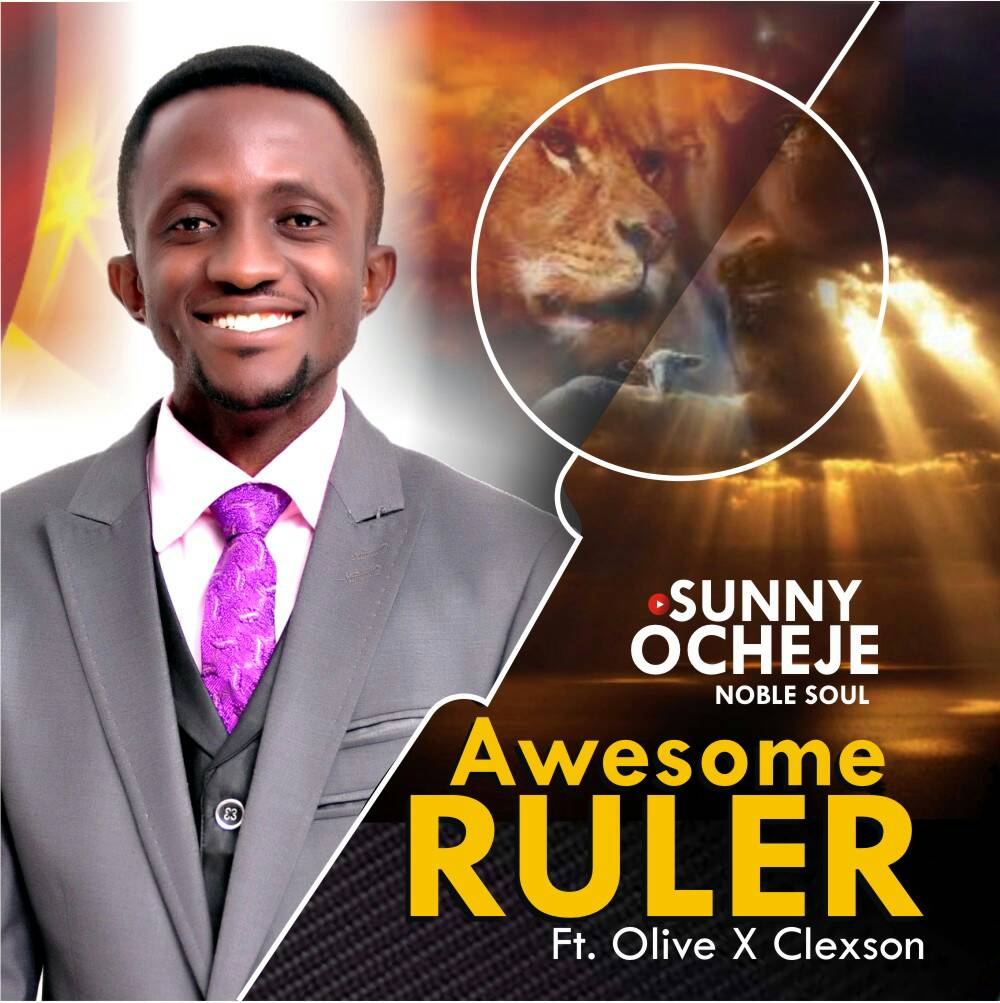 "DOWNLOAD: Sunny Ocheje (Noble Soul) - ""Awesome Ruler"" Ft Olive & Clexson[Free Download]"