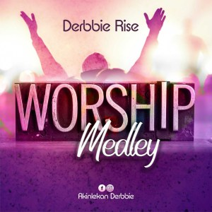 New Music: Worship Medley By Derbbie Rise
