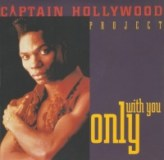 Captain Hollywood Project – Only with you