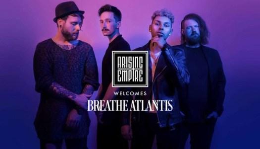 Breathe Atlantis Sign To Arising Empire